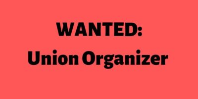 Wanted Union Organizer